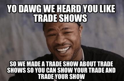 Trade shows meme - Conklin Media